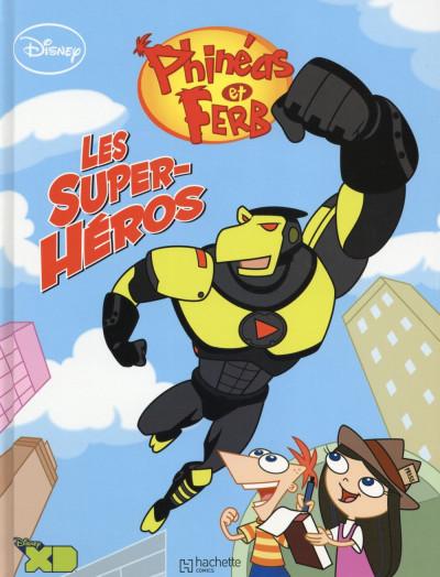Couverture Phineas et Ferb tome 3 - Les Super Héros