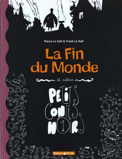 Couverture Petits contes noirs tome 1 - la fin du monde et autres contes noirs