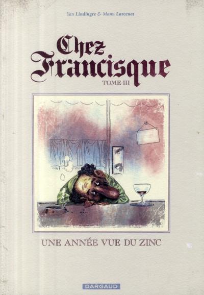 Couverture Chez francisque tome 3 - une année vue du zinc