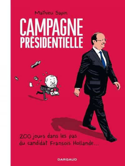 Couverture campagne presidentielle ; 200 jours dans les pas de François Hollande