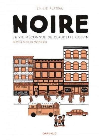 Couverture Noire, la vie méconnue de Claudette Colvin