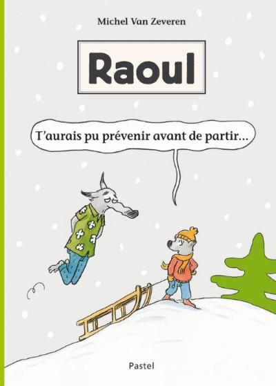 Couverture Raoul - t'aurais pu prévenir avant de partir...