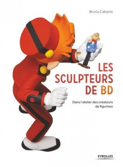 Couverture Les sculpteurs de BD - dans l'atelier des créateurs de figurines