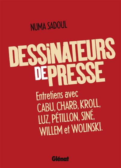 image de Dessinateurs de presse - Entretiens avec Cabu, Charb, Kroll, Luz, Pétillon, Siné, Willem et Wolinski