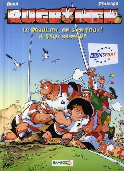 Couverture les rugbymen tome 7 - le résultat, on s'en fout ! il faut gagner !