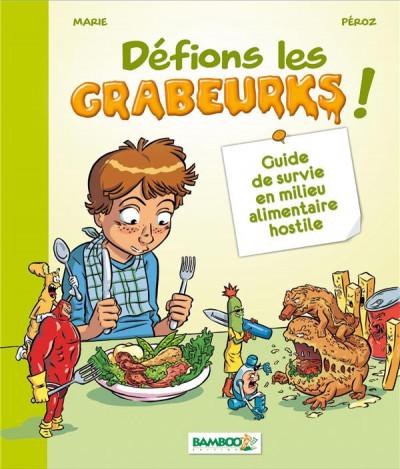 image de Défions les grabeurks ; guide de survie en milieu alimentaire hostile