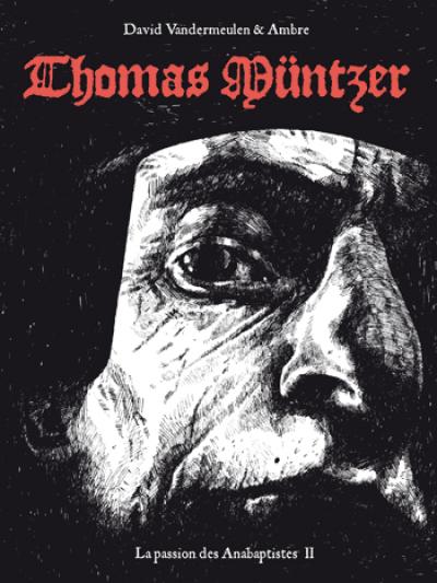Couverture la passion des Anabaptistes tome 2 - Thomas Münzer