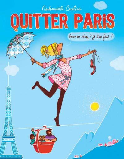 Couverture quitter Paris ; vous en rêvez ? Je l'ai fait !