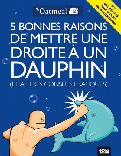 Couverture 5 bonnes raisons de mettre une droite à un dauphin ; et autres guides utiles