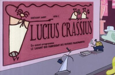 Couverture lucius crassius ; précédé du savant qui fabriquait des voitures transparentes