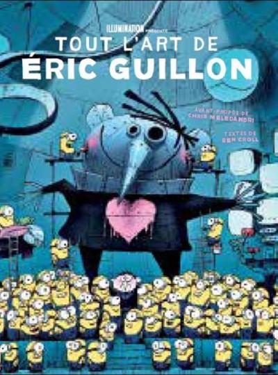 Couverture illumination ; tout l'art d'Eric Guillon, de Moi, Moche et Méchant, les Minions à Comme des bêtes