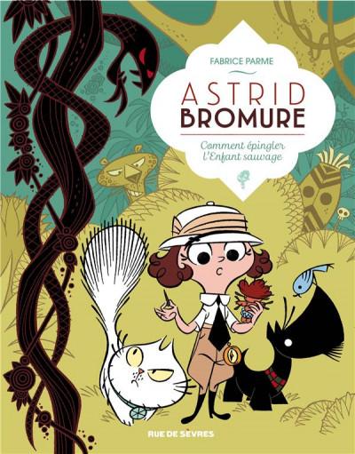 Astrid Bromure (3) : Comment épingler l'enfant sauvage