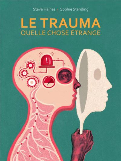 Couverture Le trauma, quelle chose étrange