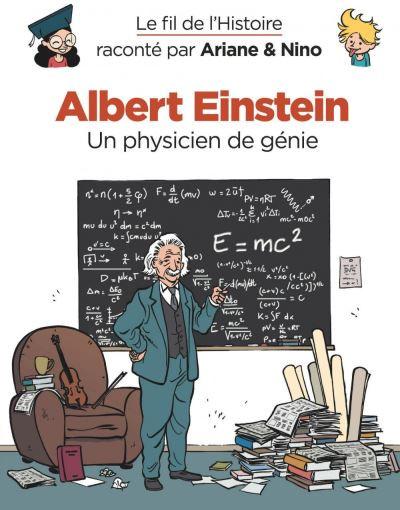 Couverture Le fil de l'Histoire raconté par Ariane & Nino tome 1 - Albert Einstein - un physicien de génie