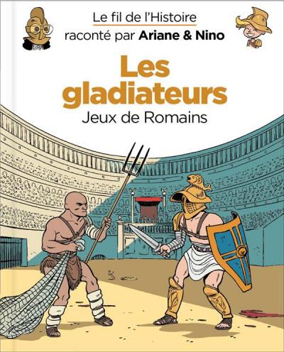 Couverture Le fil de l'Histoire raconté par Ariane & Nino tome 10 - Les gladiateurs