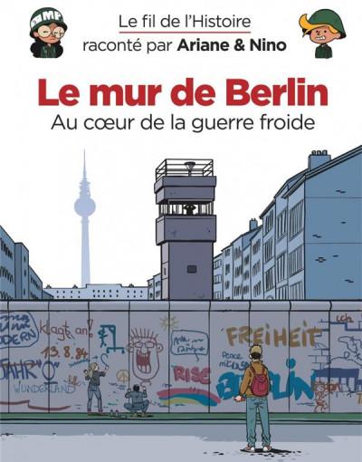 Couverture Le fil de l'histoire raconté par Ariane & Nino tome 22 - Le mur de Berlin