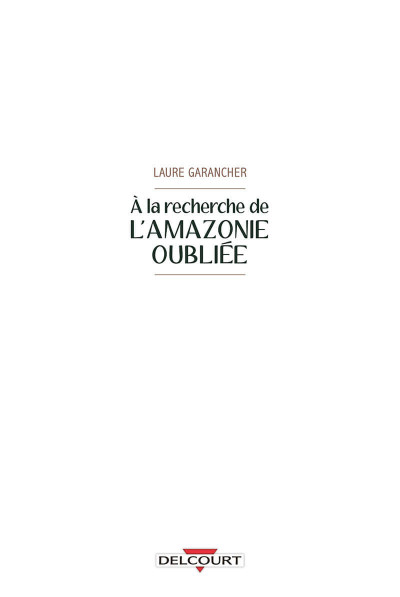 Page 4 À la recherche de l'Amazonie oubliée