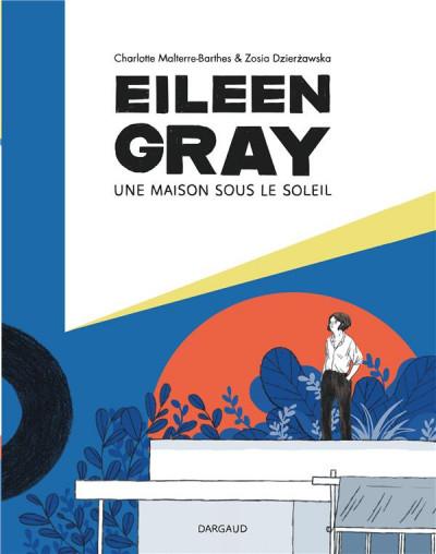 Couverture Eileen Gray - Une maison sous le soleil