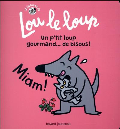Couverture Lou le loup tome 3 - Un p'tit loup qui a faim.. de bisous !