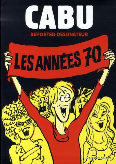 Couverture cabu, reporter-dessinateur tome 1 - les années 70