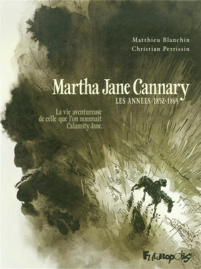 image de martha jane cannary tome 1 - les années 1852-1869 - la vie aventureuse de celle que l'on nommait calamity jane