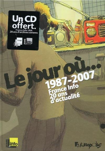 Couverture le jour où, 1987-2007 ; france info, 20 ans d'actualité