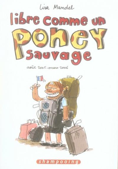 image de libre comme un poney sauvage tome 1 - août 2005 - mars 2006