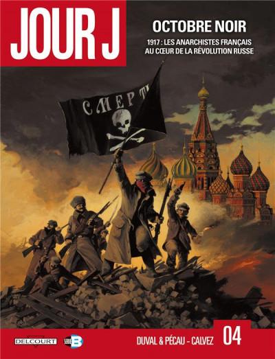 image de jour J tome 4 - octobre noir - 1917 : les anarchistes français au coeur de la Révolution Russe