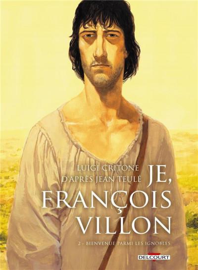 image de Je, François Villon Tome 2 - Bienvenue parmi les ignobles