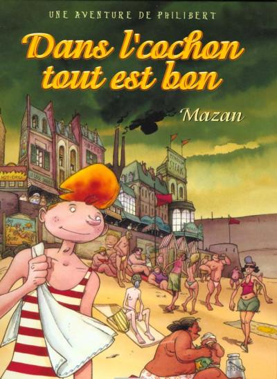 Couverture une aventure de philibert tome 1 - dans l'cochon tout est bon