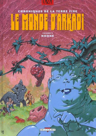 image de le monde d'arkadi tome 6 - chroniques de la terre fixe - noone