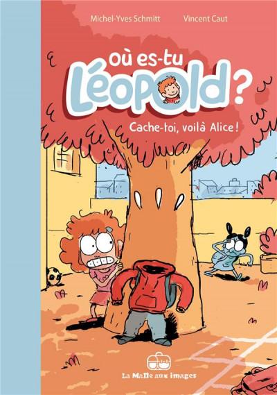image de où es-tu Léopold ? tome 2 - cache-toi, voilà Alice !
