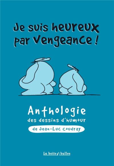 Couverture Je suis heureux par vengeance : anthologie des dessins d'humour