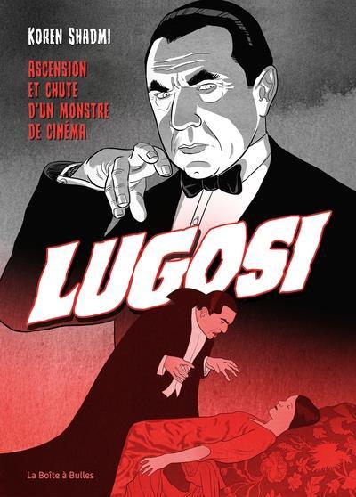 Couverture Bela Lugosi - Ascension et chute d'un monstre de cinéma