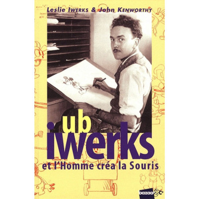 Couverture Ub Iwerks ; et l'homme créa la souris