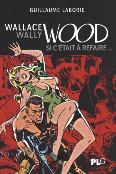 Couverture Wallace Wally Wood, si c'était à refaire...