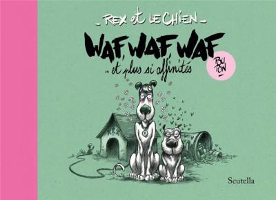 Couverture Rex et le chien - Waf, waf, waf et plus si affinités