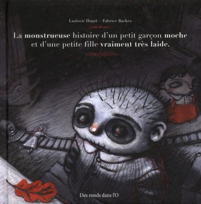 Couverture La monstrueuse histoire d'un petit garçon moche et d'une petite fille vraiment très laide