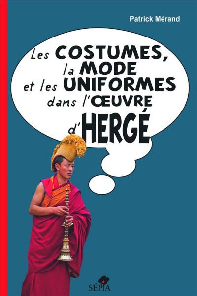 Couverture La mode, les costumes et les uniformes dans l'oeuvre d'Hergé