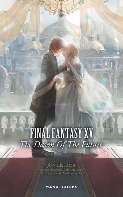 Couverture Final fantasy XV - the dawn of the future (roman)