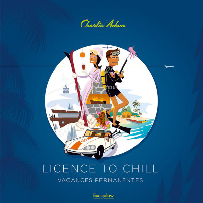 Couverture Licence to chill - Vacances permanentes