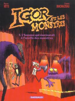 Igor et les monstres tome 3 - l'homme qui murmurait à l'oreille des monstres