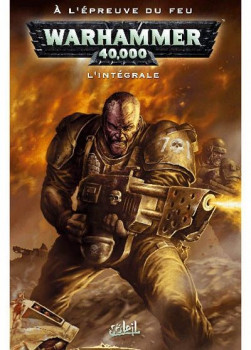 warhammer 40.000 ; l'Intégrale : à l'épreuve du feu
