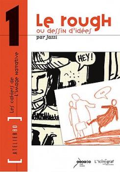 Atelier BD - les cahiers de l'image narrative tome 1 - le rough ou dessin d'idées