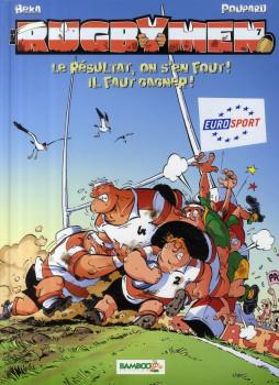 les rugbymen tome 7 - le résultat, on s'en fout ! il faut gagner !