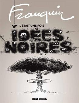 Franquin - Il était une fois Idées noires