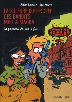 la sulfureuse épopée des bandits Miki et Magda tome 1 - la propagande par le fait