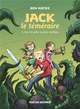 Jack le téméraire tome 1 - dans les griffes du jardin maléfique