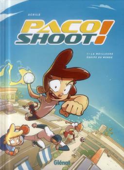 Paco shoot ! tome 1 - la meilleure équipe du monde