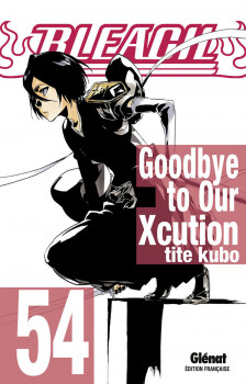 Bleach tome 54 - Goodbye to our Xcution